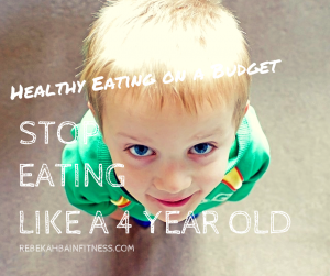 Healthy Eating on a Budget • Stop Eating Like A Four Year Old